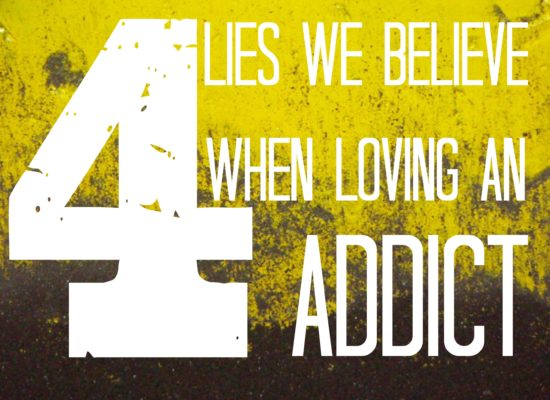 4 Lies we believe when loving an addict